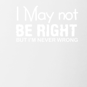 I Not Right Im Never Wrong Funny Saying - Contrast Coffee Mug