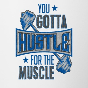 You Gotta Hustle For The Muscle Gym Fitness Train - Contrast Coffee Mug