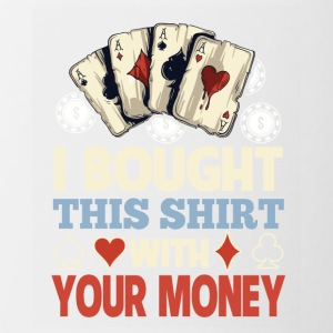 I Bought This Shirt With Your Money - Contrast Coffee Mug