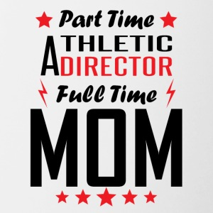 Part Time Athletic Director Full Time Mom - Contrast Coffee Mug