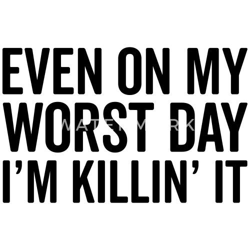 on my worst day