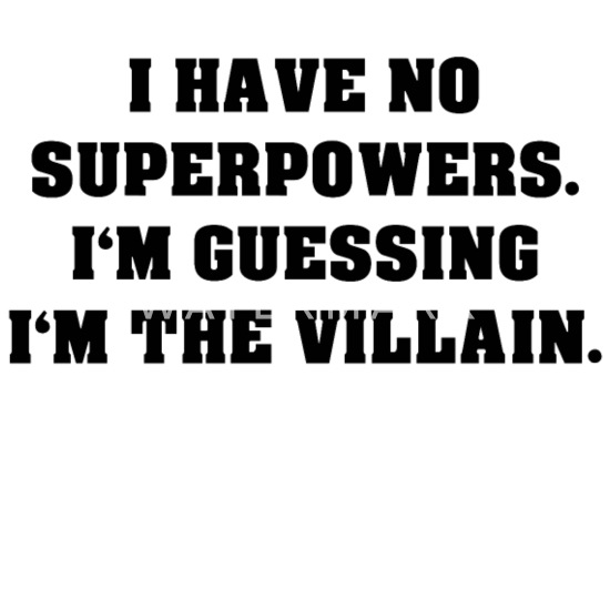 I Have No Superpowers IM Guessing Im THe Villain Two-Tone