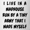 I live in a madhouse run by a tiny army  - Coffee/Tea Mug
