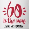 60 is the new ...What was I saying? - Coffee/Tea Mug