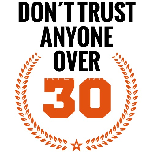 don t trust anyone over 30