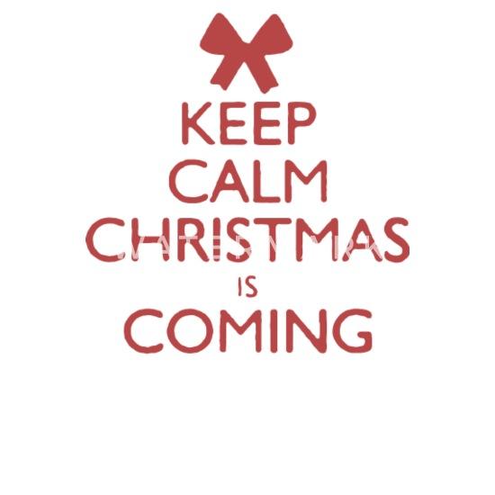 Keep Calm Christmas Is Coming.Keep Calm Christmas Is Coming Funny Logo Coffee Tea Mug White