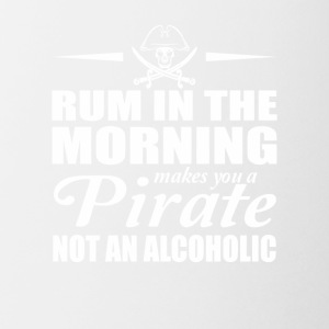 Rum In Morning Makes You Pirate Not Alcoholic - Coffee/Tea Mug