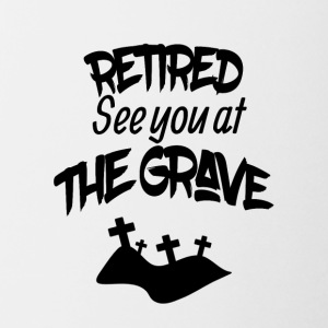 Retired See You At The Grave - Coffee/Tea Mug