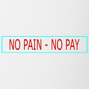 no pain - no pay - Coffee/Tea Mug
