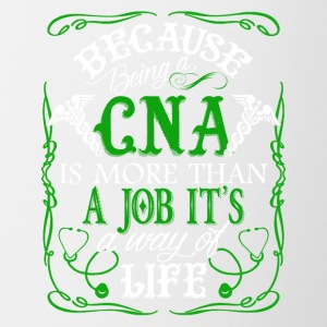 Because Being A CNA Is More Than A Job It's A Life - Coffee/Tea Mug