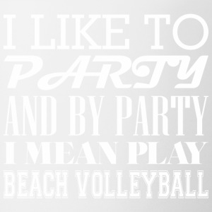 I Like To Party By Party Mean Play Beach Volleybal - Coffee/Tea Mug