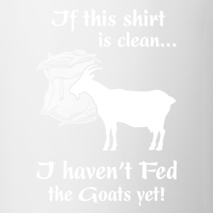 If this shirt is clean I haven t Fed the Goats yet - Coffee/Tea Mug