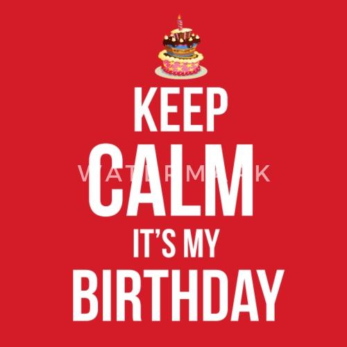 birthday keep calm its my birthday greetings bday by patricks