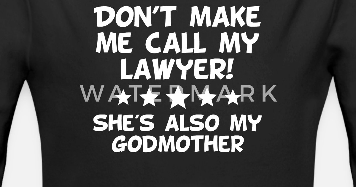 88e6b79c Don't Make Me Call My Lawyer Also My Godmother Organic Long-Sleeved Baby  Bodysuit | Spreadshirt