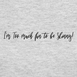 Too Much Fun to be Skinny! - Women's Long Sleeve Jersey T-Shirt
