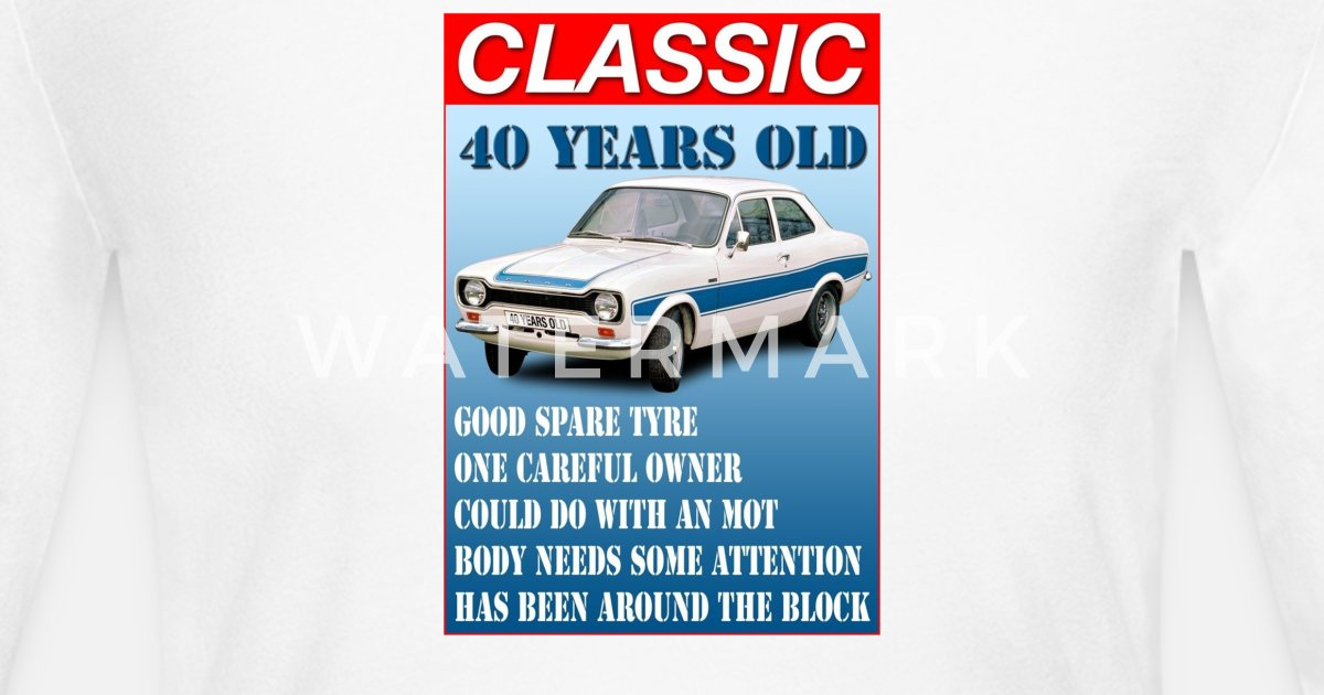 40 Year Old Ford Escort Funny Quote Ideal Birthday by Mizwar | Spreadshirt