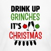Drink Up Grinches It's Christmas funny shirt - Women's Long Sleeve Jersey T-Shirt