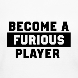 Become a Furious Player - Women's Long Sleeve Jersey T-Shirt