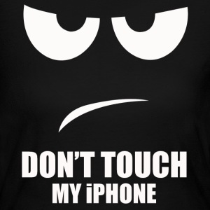 Don t Touch My iphone - Women's Long Sleeve Jersey T-Shirt