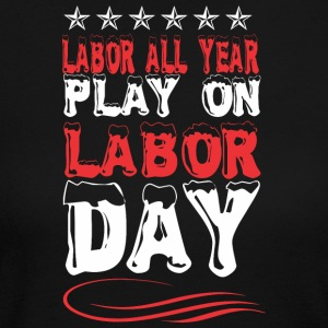 Labor All Year Play On Labor Day - Women's Long Sleeve Jersey T-Shirt