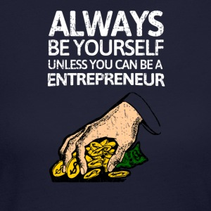 Always be youself unless you can be a entrepreneur - Women's Long Sleeve Jersey T-Shirt