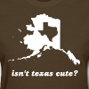 Isn't Texas Cute Compared to Alaska - Women's T-Shirt