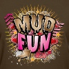 Mud Fun Girls - Women's T-Shirt