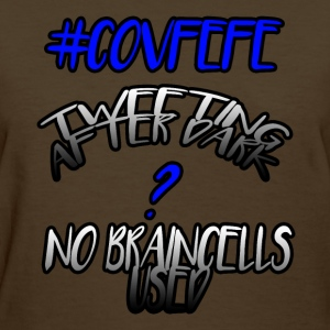 #Covfefe Tweeting AfterDark ? No Braincells Used - Women's T-Shirt