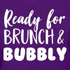 Ready for brunch and bubbly - Women's T-Shirt