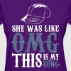 She Was Like OMG This Is My Song - Women's T-Shirt