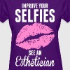 Improve Your Selfies See An Esthetician - Women's T-Shirt