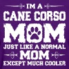 Im Cane Corso Mom Just Like Normal Except  much  - Women's T-Shirt