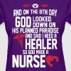 I Need A Healer So God Made A Nurse - Women's T-Shirt