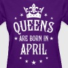 16 Queens are born in April Crown Woman  - Women's T-Shirt