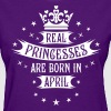 04 Real Princesses are born in April Princess - Women's T-Shirt