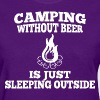 Camping Without Beer Is Just Sleeping - Women's T-Shirt