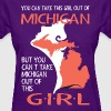 You Cant Take This Girl Out Of Michigan - Women's T-Shirt