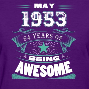 May 1953 - 64 years of being awesome - Women's T-Shirt