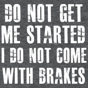 I do not come with brakes - Women's T-Shirt