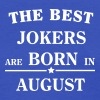 The best jokers are born in AUGUST - Women's T-Shirt