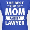 The Best Kind Of Mom Raises A Lawyer - Women's T-Shirt
