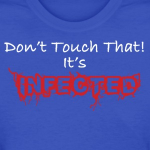 Funny Don't Touch That! It's Infected - Women's T-Shirt