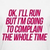 I'll Run But I'm Going To Complain To Whole Time - Women's T-Shirt