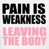 Pain is Weakness Leaving the Body - Women's T-Shirt