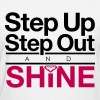 Step Up Step Out & Shine Women's T-Shirts - Women's T-Shirt
