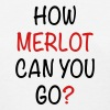 HOW MERLOT CAN YOU GO - Women's T-Shirt