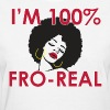 I'm 100% Fro Real - Women's T-Shirt
