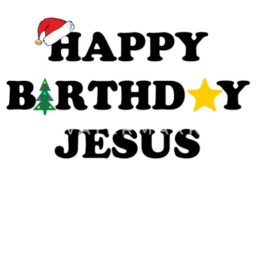Happy Birthday Jesus By Personalized Spreadshirt