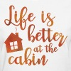 Life's Better Cabin - Women's T-Shirt
