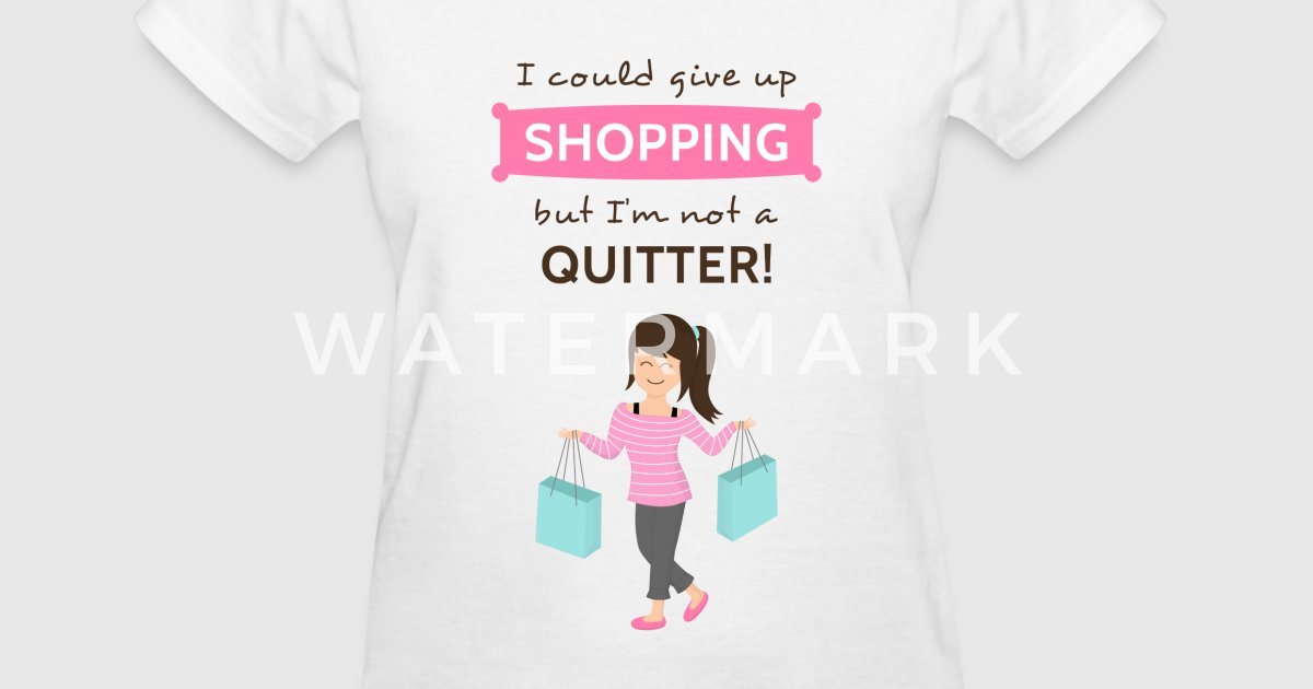 funny shopping quote by rustydoodle spreadshirt